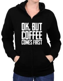 Ok But Coffee Comes First Zip Hoodie - Womens
