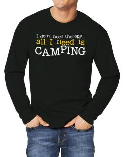 I Don´t Need Theraphy... All I Need Is Camping Long-sleeve T-Shirt