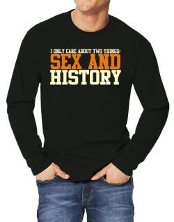 I Only Care About Two Things: Sex And History Long-sleeve T-Shirt