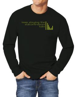 Keep Playing The Subcontrabass Tuba Long-sleeve T-Shirt