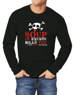 Soup In Excess Kills You - I Am Not Afraid Of Death Long-sleeve T-Shirt