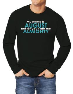 My Name Is August But For You I Am The Almighty Long-sleeve T-Shirt
