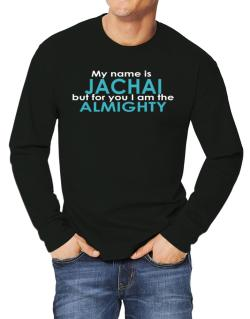 My Name Is Jachai But For You I Am The Almighty Long-sleeve T-Shirt