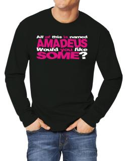 All Of This Is Named Amadeus Would You Like Some? Long-sleeve T-Shirt