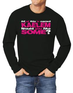 All Of This Is Named Kaelem Would You Like Some? Long-sleeve T-Shirt
