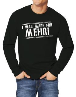 I Was Made For Mehri Long-sleeve T-Shirt