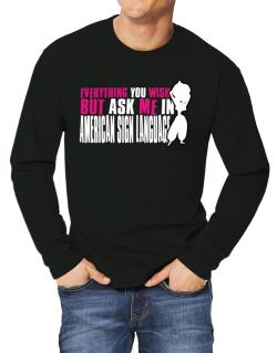 Anything You Want, But Ask Me In American Sign Language Long-sleeve T-Shirt