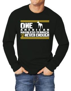 One American Hairless Terrier Is Never Enough ! Long-sleeve T-Shirt