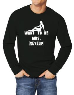 Want To Be Mrs. Reyes? Long-sleeve T-Shirt
