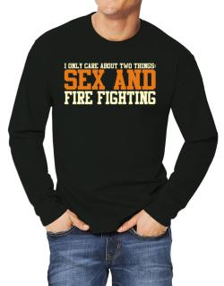 I Only Care About Two Things: Sex And Fire Fighting Long-sleeve T-Shirt