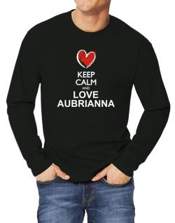 Keep calm and love Aubrianna chalk style Long-sleeve T-Shirt