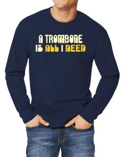 A Trombone Is All I Need Long-sleeve T-Shirt