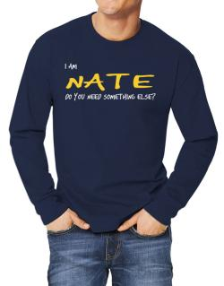 I Am Nate Do You Need Something Else? Long-sleeve T-Shirt