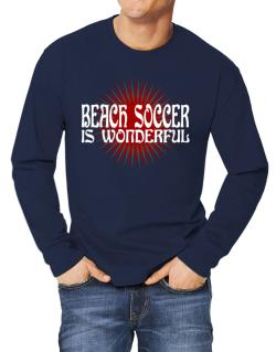 Beach Soccer Is Wonderful Long-sleeve T-Shirt