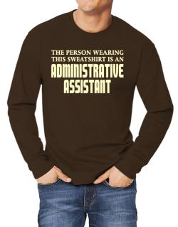 The Person Wearing This Sweatshirt Is An Administrative Assistant Long-sleeve T-Shirt