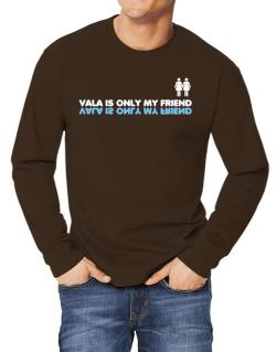Vala Is Only My Friend Long-sleeve T-Shirt