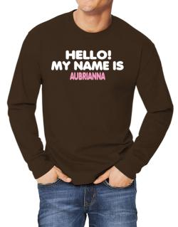 Hello! My Name Is Aubrianna Long-sleeve T-Shirt