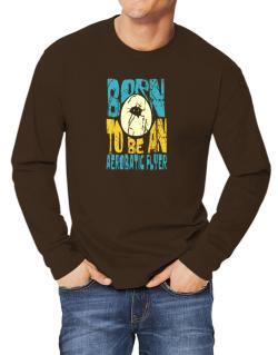 Born To Be An Aerobatic Flyer Long-sleeve T-Shirt