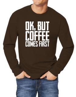 Ok But Coffee Comes First Long-sleeve T-Shirt