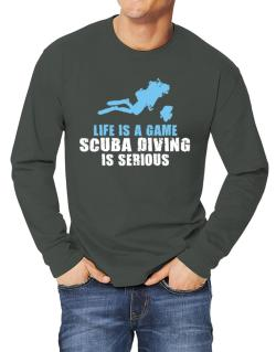 Life Is A Game, Scuba Diving Is Serious Long-sleeve T-Shirt