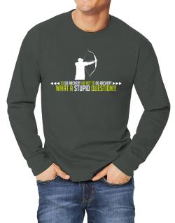 To do Archery or not to do Archery, what a stupid question!!  Long-sleeve T-Shirt