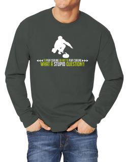 To play Curling or not to play Curling, what a stupid question!!  Long-sleeve T-Shirt