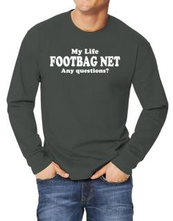 My Life Is Footbag Net ... Any Questions ? Long-sleeve T-Shirt
