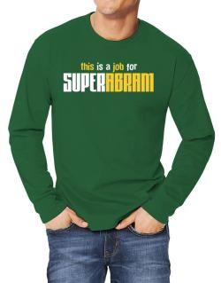 This Is A Job For Superabram Long-sleeve T-Shirt
