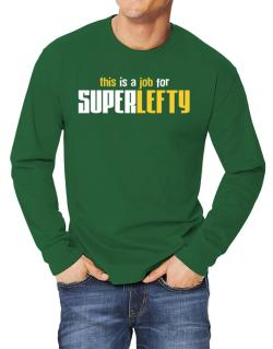 This Is A Job For Superlefty Long-sleeve T-Shirt