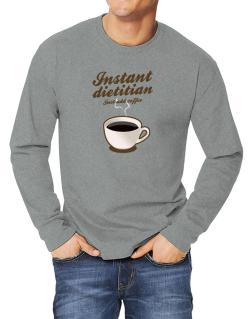 Instant Dietitian, just add coffee Long-sleeve T-Shirt