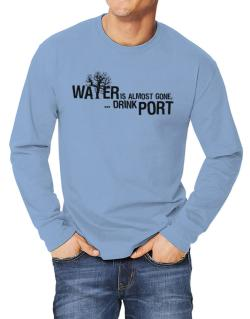 Water Is Almost Gone .. Drink Port Long-sleeve T-Shirt