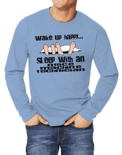 wake up happy .. sleep with a Office Machine Technician Long-sleeve T-Shirt