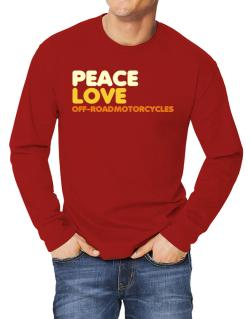 Peace Love Off Road Motorcycles Long-sleeve T-Shirt
