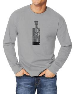 Drinking Too Much Water Is Harmful. Drink Wine Long-sleeve T-Shirt