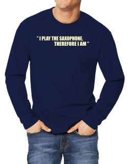 I Play The Guitar Saxophone, Therefore I Am Long-sleeve T-Shirt