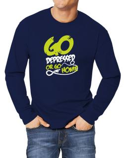 Go Depressed Or Go Home Long-sleeve T-Shirt