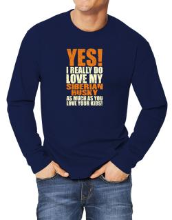 Yes! I Really Do Love My Siberian Husky Long-sleeve T-Shirt