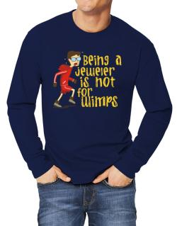 Being A Jeweler Is Not For Wimps Long-sleeve T-Shirt