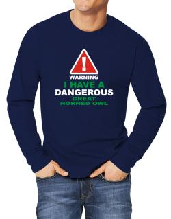 Warning! I Have A Dangerous Great Horned Owl Long-sleeve T-Shirt