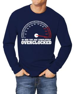 In Bed You Are Completely Overclocked Long-sleeve T-Shirt