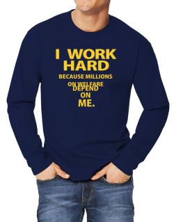 I work hard Long-sleeve T-Shirt