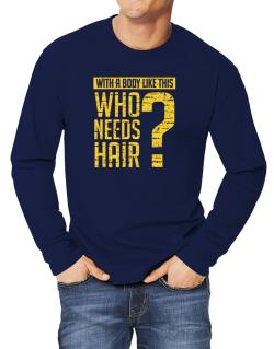 With a body like this, Who needs hair ? Long-sleeve T-Shirt