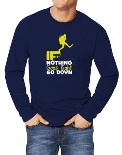 If nothing goes right go down scuba diving Long-sleeve T-Shirt