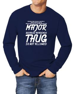 Aboriginal Affairs Administrator Major because academic thug is not allowed Long-sleeve T-Shirt