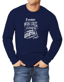 If Aerobatics were easy, would be called QM Long-sleeve T-Shirt