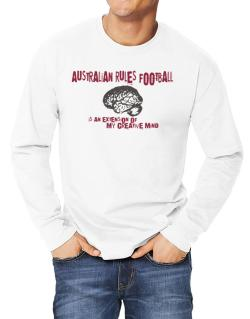 Australian Rules Football Is An Extension Of My Creative Mind Long-sleeve T-Shirt