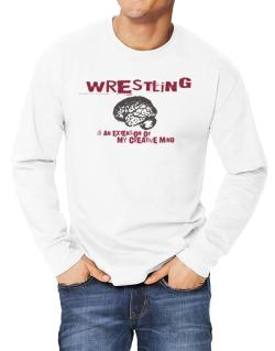 Wrestling Is An Extension Of My Creative Mind Long-sleeve T-Shirt