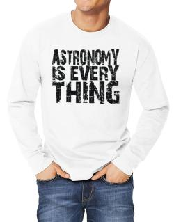 Astronomy Is Everything Long-sleeve T-Shirt