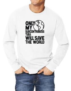 Only My Subcontrabass Tuba Will Save The World Long-sleeve T-Shirt