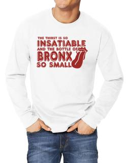 The Thirst Is So Insatiable And The Bottle Of Bronx So Small Long-sleeve T-Shirt